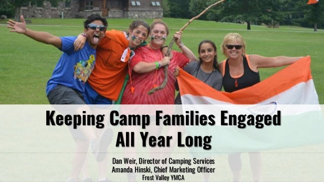 Keeping Camp Families Engaged All Year Long Dan Weir, Director of Camping Services Amanda Hinski, Chief Marketing Officer ...