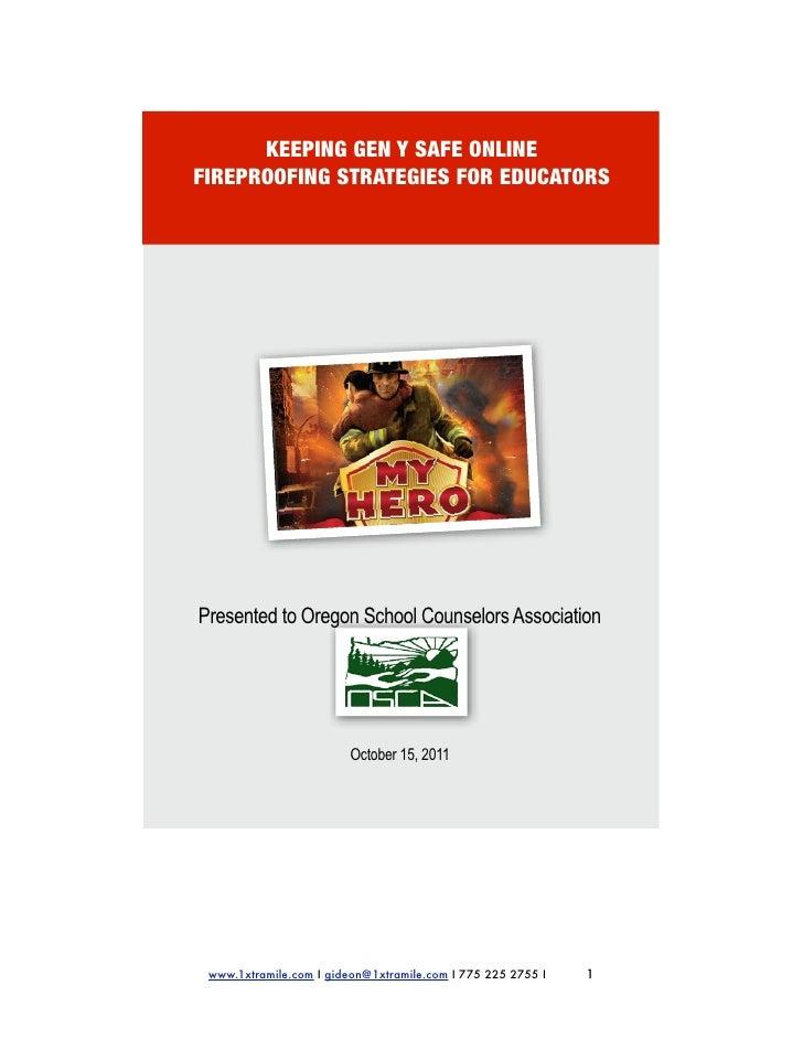 KEEPING GEN Y SAFE ONLINEFIREPROOFING STRATEGIES FOR EDUCATORSPresented to Oregon School Counselors Association           ...