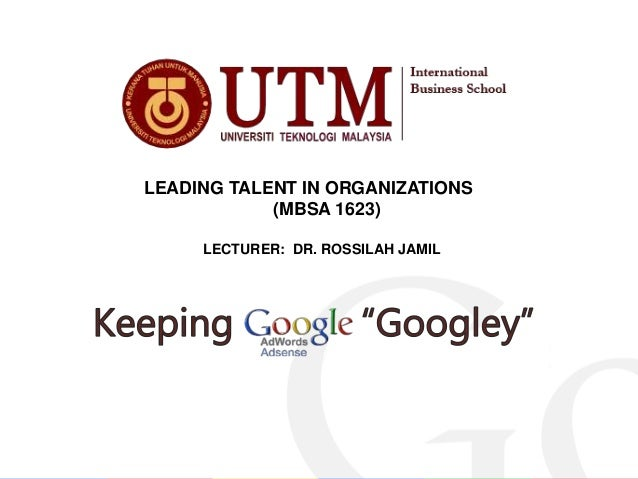 LEADING TALENT IN ORGANIZATIONS (MBSA 1623) LECTURER: DR. ROSSILAH JAMIL