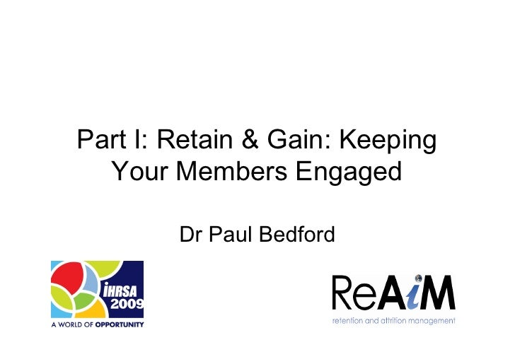 Part I: Retain & Gain: Keeping  Your Members Engaged        Dr Paul Bedford