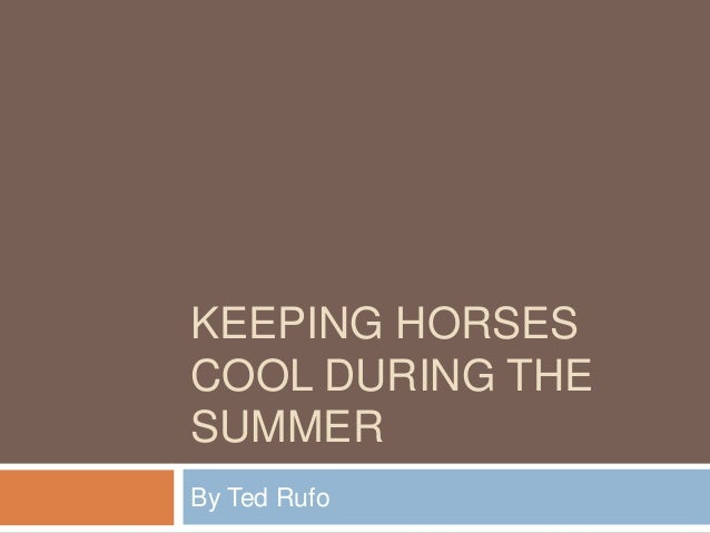 KEEPING HORSES COOL DURING THE SUMMER By Ted Rufo