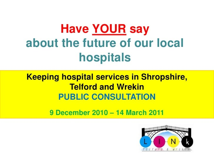 Have YOUR sayabout the future of our local         hospitalsKeeping hospital services in Shropshire,          Telford and ...