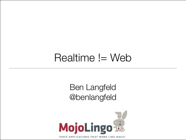 Realtime != Web  Ben Langfeld  @benlangfeld