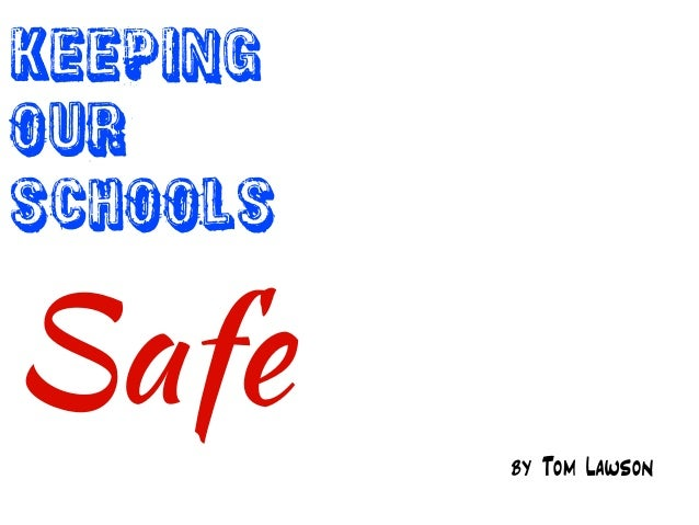 Keeping Our Schools Safe by Tom Lawson