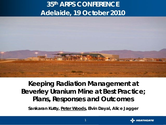 1 August, 2007 35th ARPS CONFERENCE Adelaide, 19 October 2010 Keeping Radiation Management at Beverley Uranium Mine at Bes...