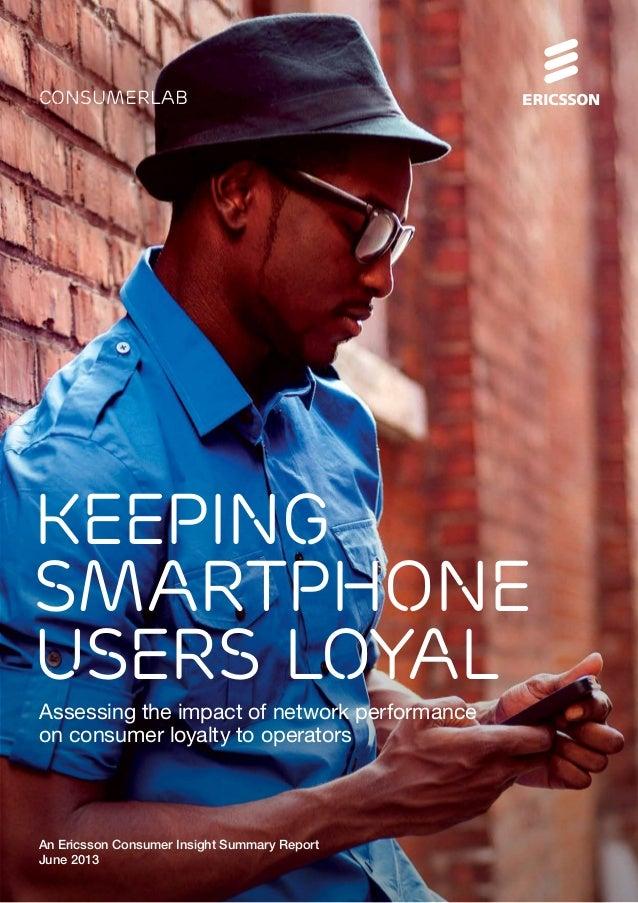Assessing the impact of network performanceon consumer loyalty to operatorsconsumerlabAn Ericsson Consumer Insight Summary...