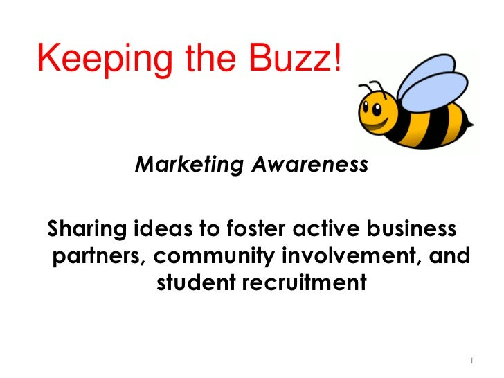 Keeping the Buzz!<br />Marketing Awareness<br />Sharing ideas to foster active business partners, community involvement, a...