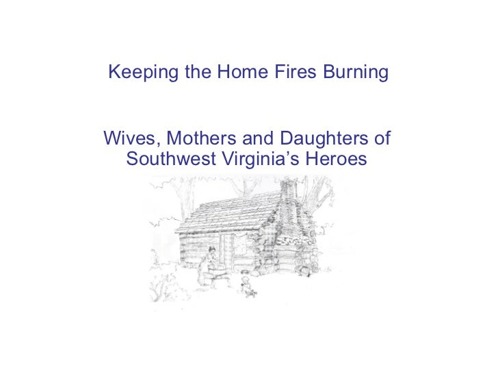 Keeping the Home Fires BurningWives, Mothers and Daughters of  Southwest Virginia's Heroes
