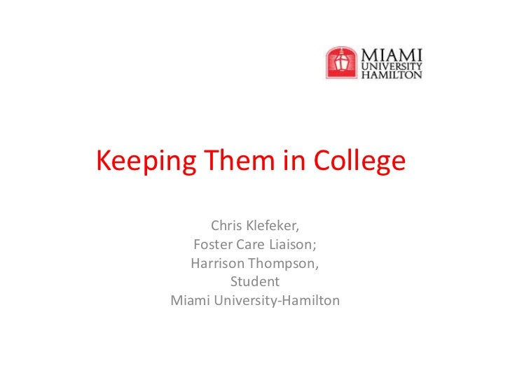Keeping Them in College<br />Chris Klefeker,<br />Foster Care Liaison;<br />Harrison Thompson,<br />Student<br />Miami Uni...