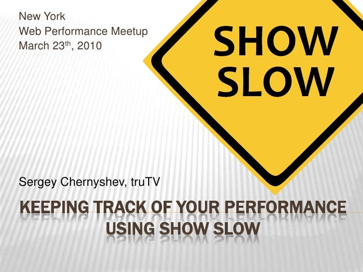 New York<br />Web Performance Meetup<br />March 23th, 2010<br />Sergey Chernyshev, truTV<br />Keeping Track of Your Perfor...
