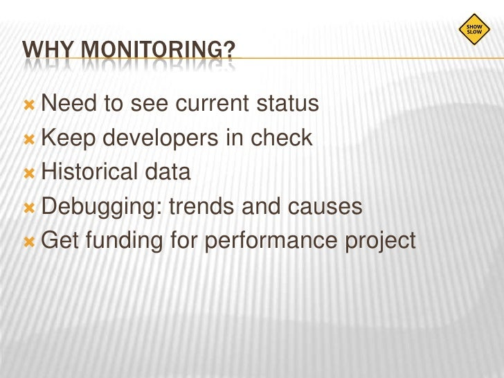 Why monitoring?<br />Need to see current status<br />Keep developers in check<br />Historical data<br />Debugging: trends ...