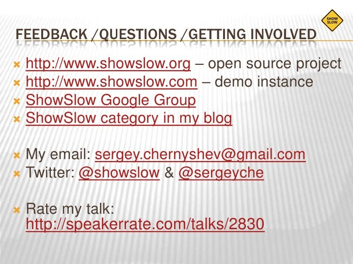 Feedback /questions /Getting involved<br />http://www.showslow.org – open source project<br />http://www.showslow.com – de...