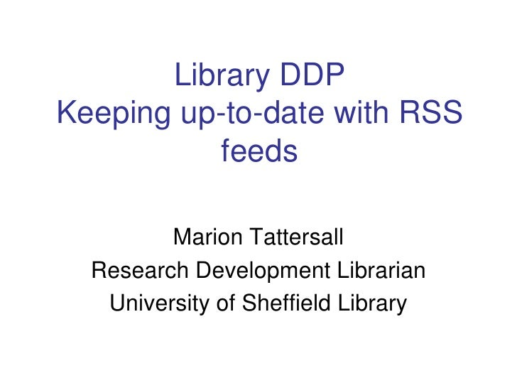 Library DDPKeeping up-to-date with RSS feeds<br />Marion Tattersall & Lyn Parker<br />Academic Development Team<br />Unive...