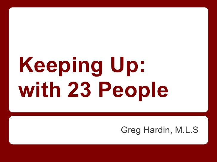 Keeping Up:with 23 People         Greg Hardin, M.L.S