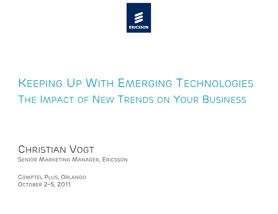 KEEPING UP WITH EMERGING TECHNOLOGIESTHE IMPACT OF NEW TRENDS ON YOUR BUSINESSCHRISTIAN VOGTSENIOR MARKETING MANAGER, ERIC...