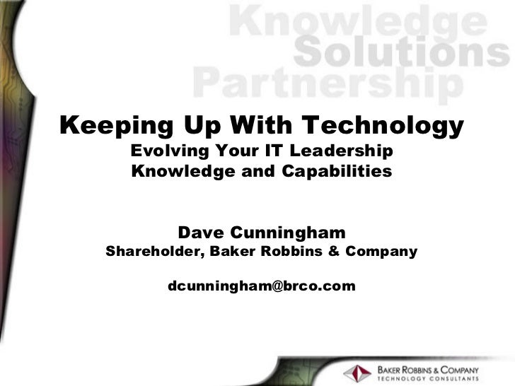 Keeping Up With Technology     Evolving Your IT Leadership     Knowledge and Capabilities           Dave Cunningham   Shar...