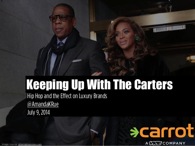 Keeping Up With The Carters Hip Hop and the Effect on Luxury Brands @AmandaKRue July 9, 2014 Image source: ClashMusic.com ...