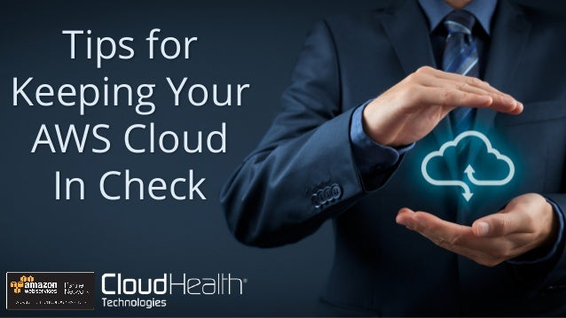 Tips for Keeping Your AWS Cloud In Check
