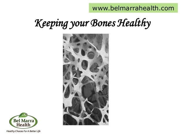 Keeping your Bones Healthy www.belmarrahealth.com