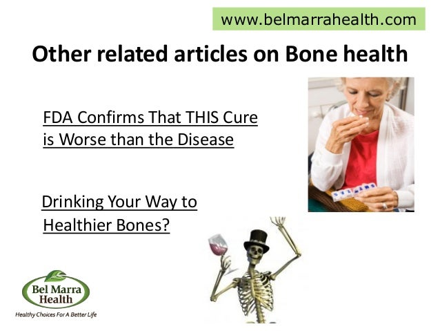 Other related articles on Bone health FDA Confirms That THIS Cure is Worse than the Disease Drinking Your Way to Healthier...