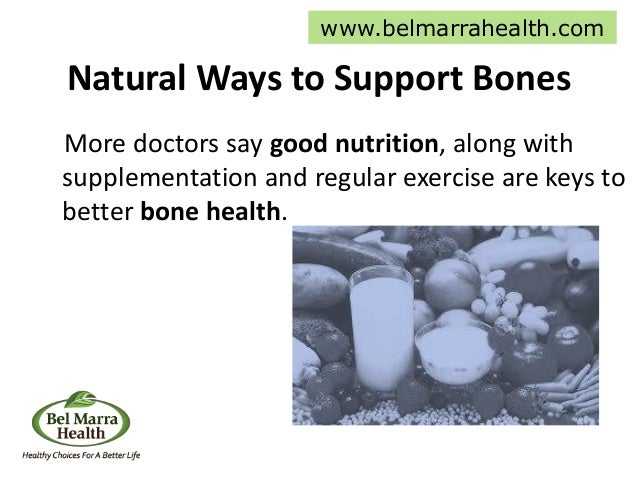 Natural Ways to Support Bones More doctors say good nutrition, along with supplementation and regular exercise are keys to...