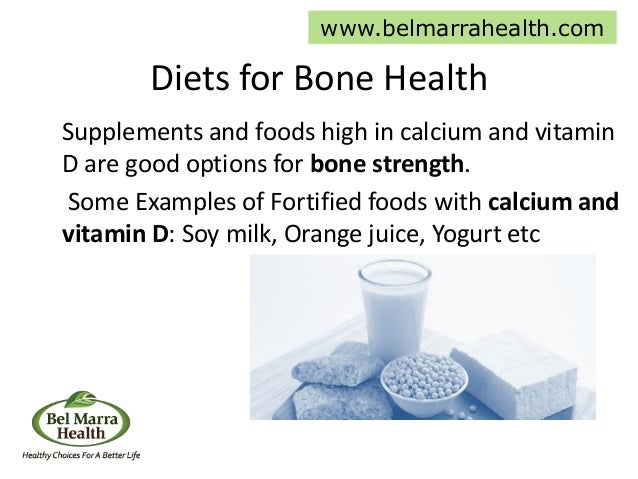 Diets for Bone Health Supplements and foods high in calcium and vitamin D are good options for bone strength. Some Example...