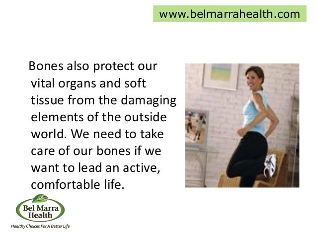 Bones also protect our vital organs and soft tissue from the damaging elements of the outside world. We need to take care ...