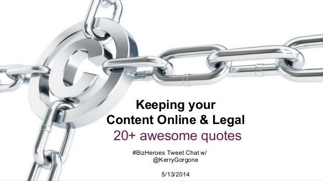 #BizHeroes Tweet Chat w/ @KerryGorgone 5/13/2014 Keeping your Content Online & Legal 20+ awesome quotes