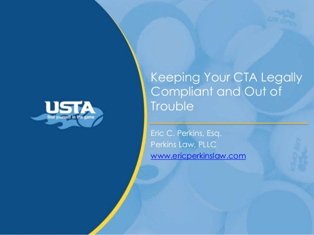 Keeping Your CTA Legally Compliant and Out of Trouble Eric C. Perkins, Esq. Perkins Law, PLLC www.ericperkinslaw.com