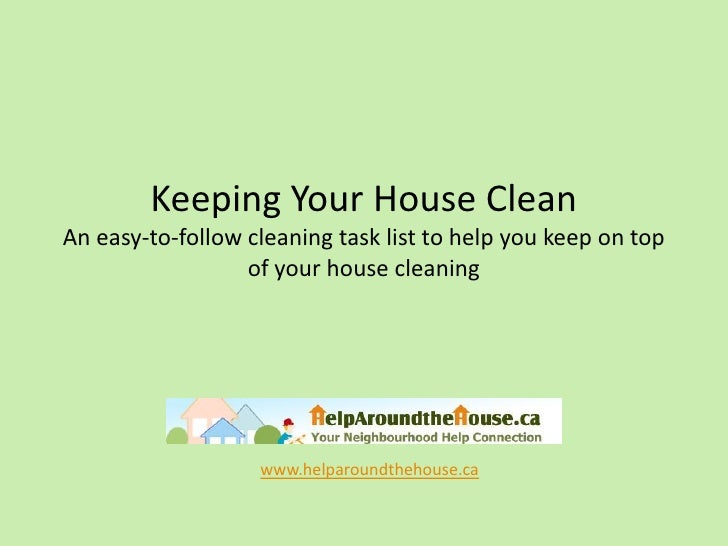 Keeping Your House Clean An easy-to-follow cleaning task list to help you keep on top                   of your house clea...