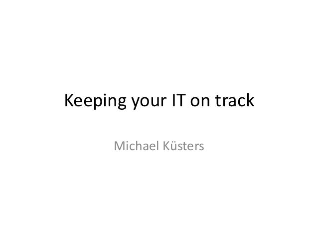 Keeping your IT on track Michael Küsters