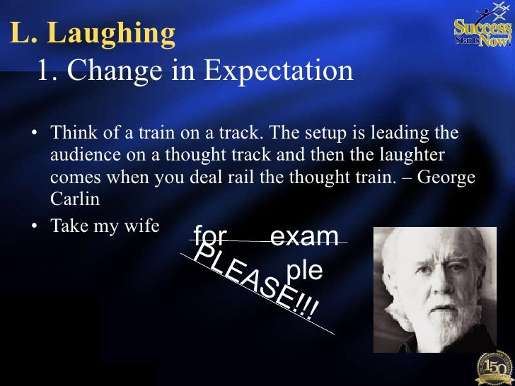 1. Change in Expectation <ul><li>Think of a train on a track. The setup is leading the audience on a thought track and the...