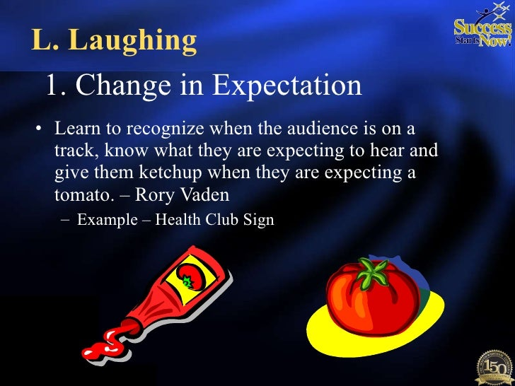 1. Change in Expectation <ul><li>Learn to recognize when the audience is on a track, know what they are expecting to hear ...
