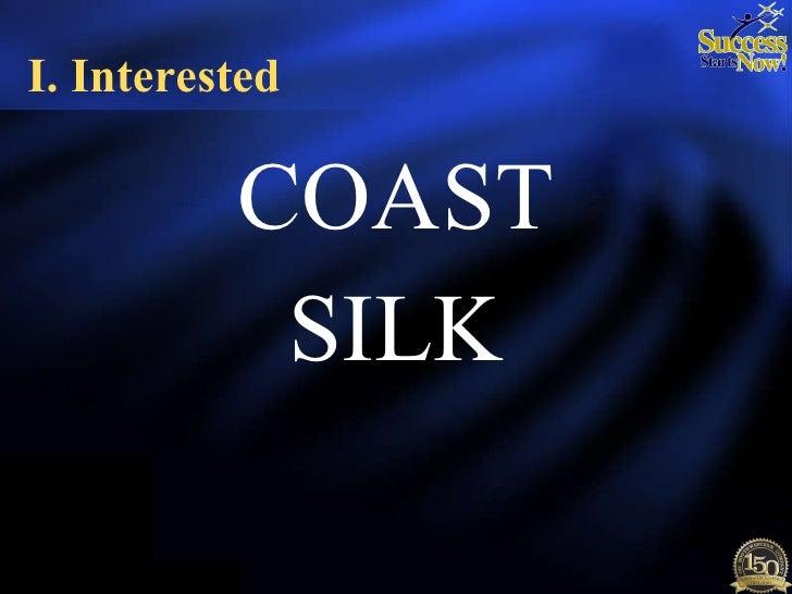 <ul><li>COAST </li></ul><ul><li>SILK </li></ul>I. Interested