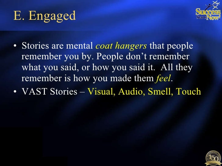 E. Engaged <ul><li>Stories are mental  coat hangers   that people remember you by. People don't remember what you said, or...
