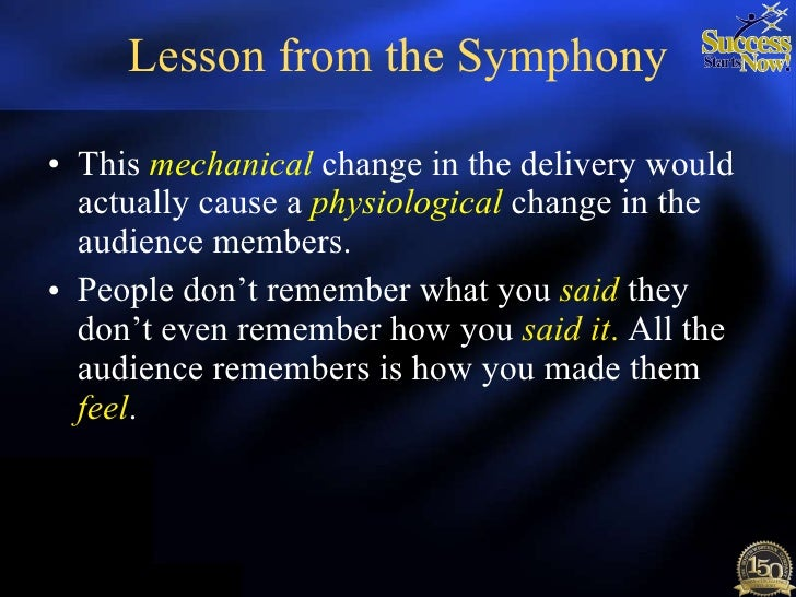 Lesson from the Symphony <ul><li>This  mechanical   change in the delivery would actually cause a  physiological   change ...
