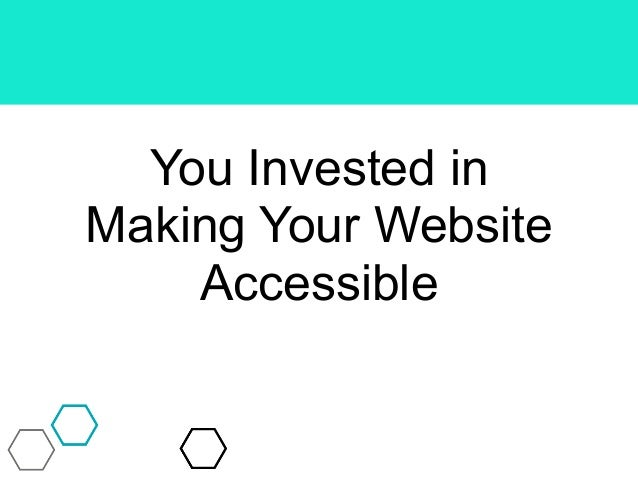 You Invested in Making Your Website Accessible