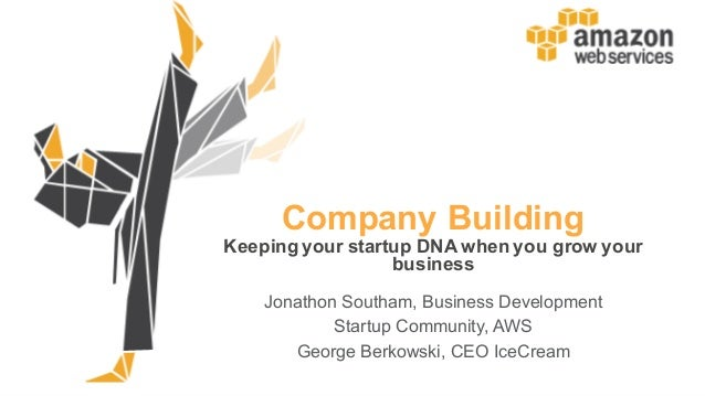Company  Building   Keeping  your  startup  DNA  when  you  grow  your   business Jonathon  Southam,  Business  Developmen...