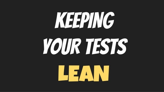 KEEPING YOUR TESTS LEAN