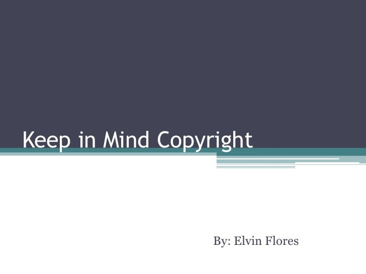 Keep in Mind Copyright                  By: Elvin Flores