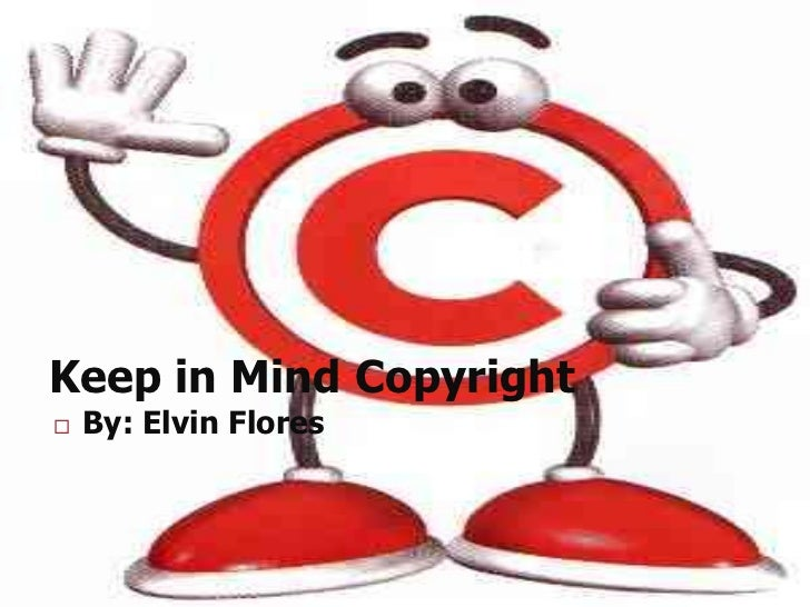 Keep in Mind Copyright   By: Elvin Flores