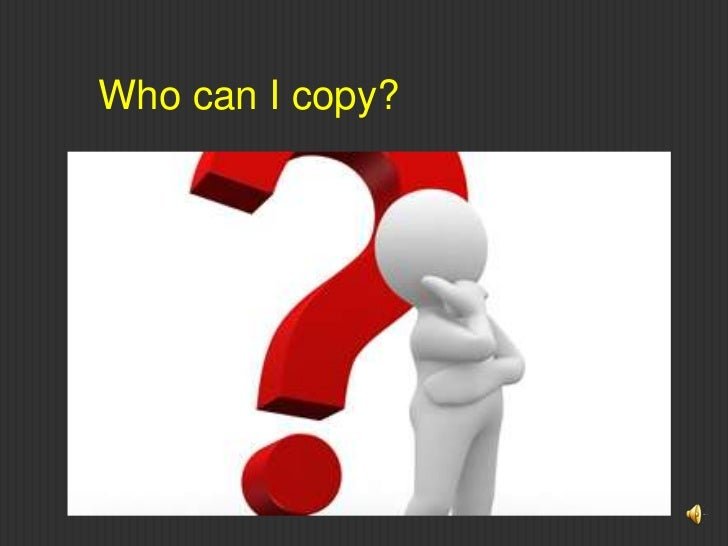 Who can I copy?