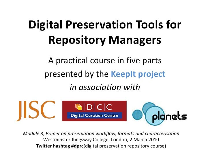 Digital Preservation Tools for       Repository Managers           A practical course in five parts          presented by ...