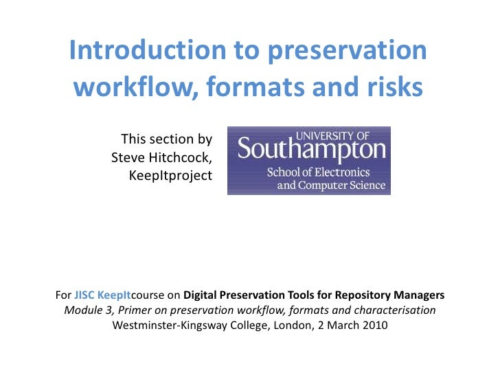 Introduction to preservation    workflow, formats and risks             This section by           Steve Hitchcock,        ...