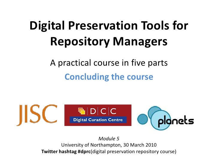 Digital Preservation Tools for     Repository Managers      A practical course in five parts         Concluding the course...