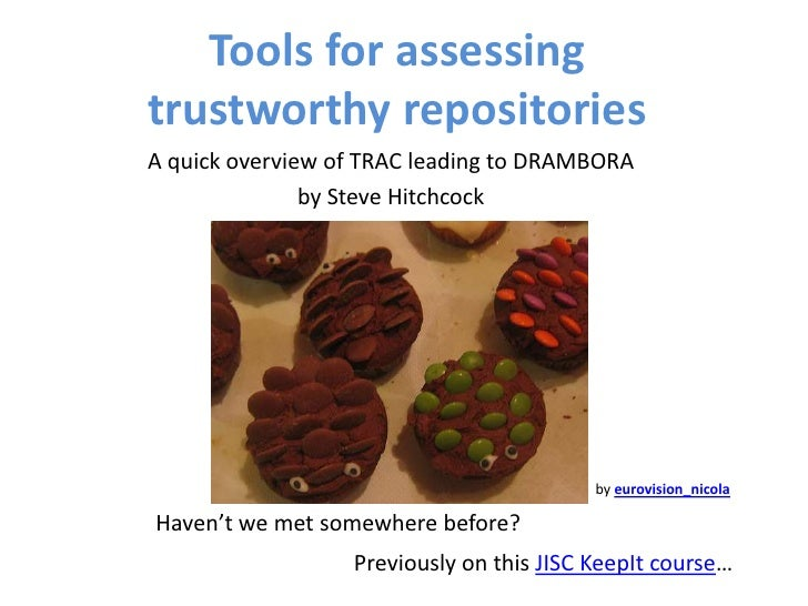 Tools for assessing trustworthy repositories A quick overview of TRAC leading to DRAMBORA                by Steve Hitchcoc...