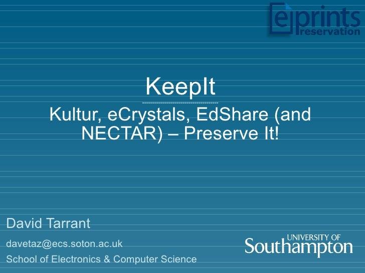 KeepIt -------------------------------------- Kultur, eCrystals, EdShare (and NECTAR) – Preserve It! David Tarrant [email_...
