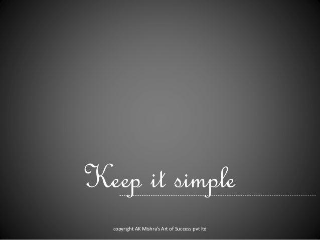 Keep it simple copyright AK Mishra's Art of Success pvt ltd