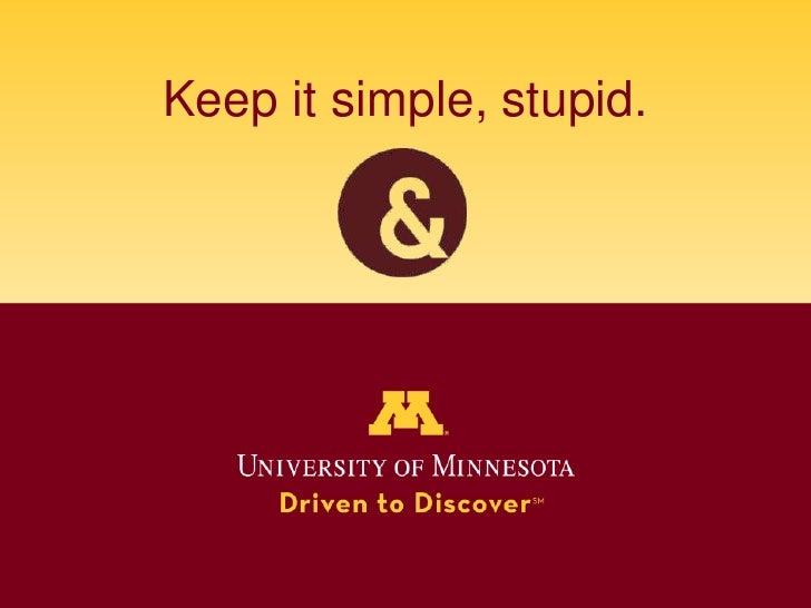 Keep it simple, stupid.<br />