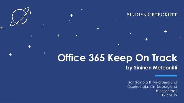 Keep On Track by Office 365 Keep On Track by Sininen Meteoriitti Sari Soinoja & Mika Berglund @sarisoinoja, @mikaberglund ...